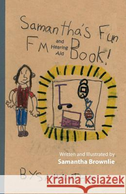 Samantha's Fun FM and Hearing Aid Book!: Samantha's Fun FM and Hearing Aid Book Samantha Brownlie Samantha Brownlie 9781466327177