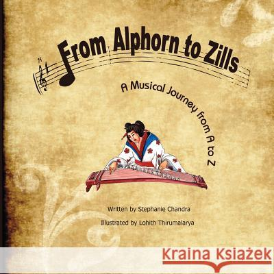 From Alphorn to Zills: A Musical Journey from A to Z Stephanie Chandra Lohith Thirumalarya 9781466361225