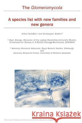 The Glomeromycota: A Species List with New Families and New Genera Arthur Sc Christopher Walker 9781466388048