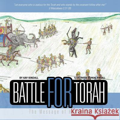 Battle for Torah: The Message of Hanukkah Kay Kindall 9781466392113