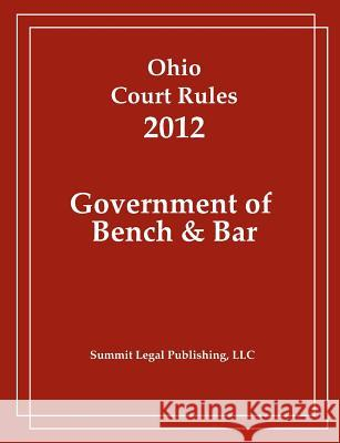 Ohio Court Rules 2012, Government of Bench & Bar  9781466392335
