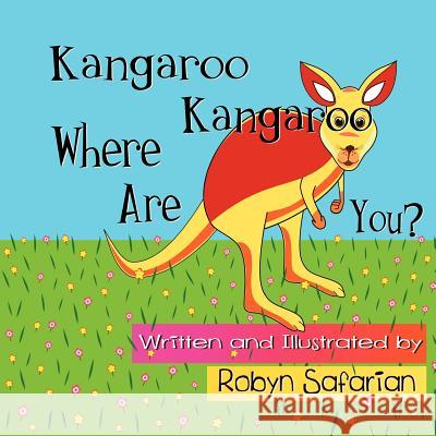 Kangaroo Kangaroo Where Are You? a Delightful Children's Picture Book Robyn Safarian 9781466419780