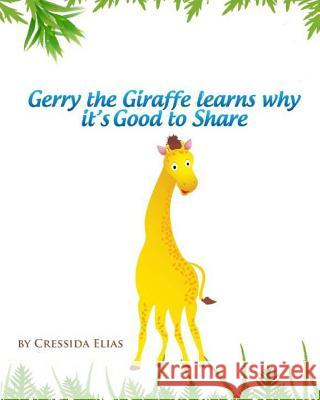 Gerry the Giraffe Learns Why It's Good to Share: In Color, Book 1 of the Safari Children's Books on Good Behavior Cressida Elia Anand Wadhe 9781466430778