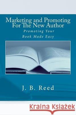 Marketing and Promoting for the New Author J. B. Reed 9781466435070