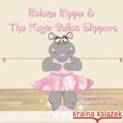 Helena Hippo & the Magic Ballet Slippers Mrs Connie M. Fink 9781466457171