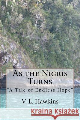 As the Nigris Turns: A Tale of Endless Hope V. L. Hawkins 9781466481381
