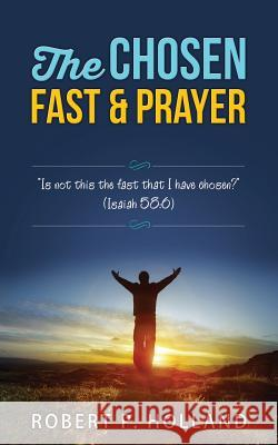 The Chosen Fast and Prayer Robert P. Holland 9781466485631