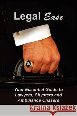 Legal Ease: Your Essential Guide to Lawyers, Shysters and Ambulance Chasers Tom Twyford 9781466488151
