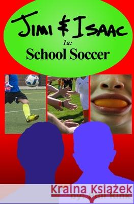 Jimi & Isaac 1a: School Soccer Phil Rink 9781466488892