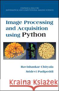 Image Processing and Acquisition Using Python Ravishankar Chityala Sridevi Pudipeddi 9781466583757