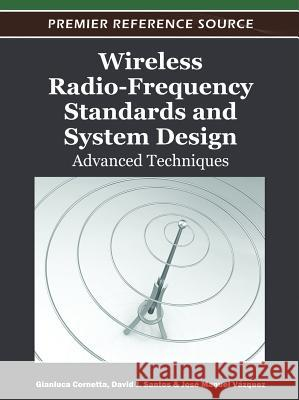 Wireless Radio-Frequency Standards and System Design: Advanced Techniques Gianluca Cornetta David J. Santos Jose Manuel Vazquez 9781466600836