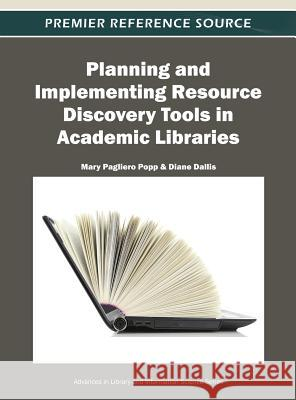 Planning and Implementing Resource Discovery Tools in Academic Libraries Mary Pagliero Popp Diane Dallis 9781466618213