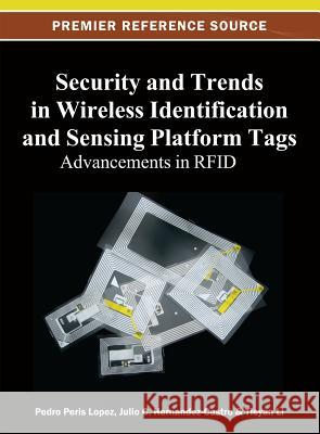 Security and Trends in Wireless Identification and Sensing Platform Tags: Advancements in Rfid Tieyan Li Pedro Peris Lopez Julio C. Hernandez-Castro 9781466619906