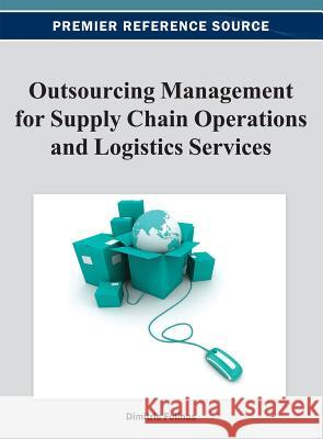 Outsourcing Management for Supply Chain Operations and Logistics Services Dimitris Folinas 9781466620087