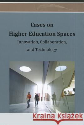 Cases on Higher Education Spaces: Innovation, Collaboration, and Technology Russell G. Carpenter 9781466626737