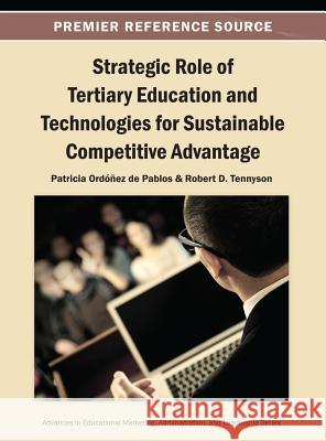 Strategic Role of Tertiary Education and Technologies for Sustainable Competitive Advantage Patricia Ordone Robert Tennyson 9781466642331
