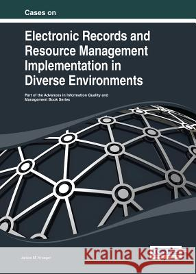 Cases on Electronic Records and Resource Management Implementation in Diverse Environments Krueger 9781466644663