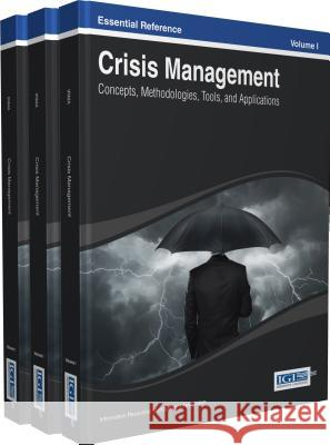 Crisis Management : Concepts, Methodologies, Tools and Applications Information Resources Management Associa Irma 9781466647077