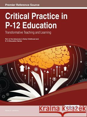 Critical Practice in P-12 Education: Transformative Teaching and Learning Bradley Lawrence 9781466650596