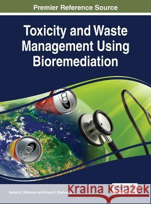 Toxicity and Waste Management Using Bioremediation Ashok K. Rathoure Vinod K. Dhatwalia 9781466697348