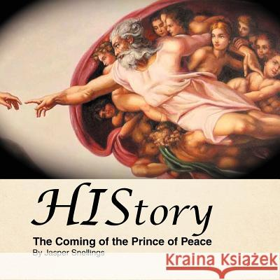 History: The Coming of the Prince of Peace Jasper Snellings 9781466902985