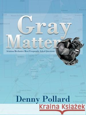 Gray Matter : Aviation Mechanics Most Frequently Asked Questions Denny Pollard 9781466919297