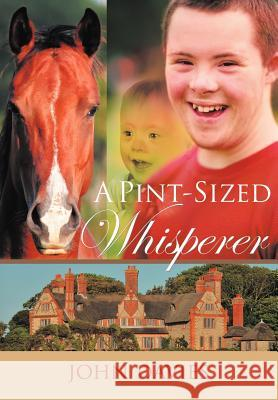 A Pint-Sized Whisperer John Davies 9781466947580