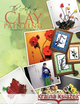 THE Art of Clay Painting : An Ancient Chinese Art Xiao Jing Meng 9781467035941