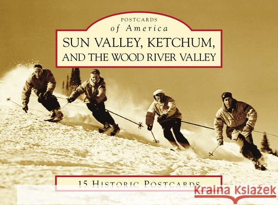 Sun Valley, Ketchum, and the Wood River Valley John W. Lundin 9781467105361