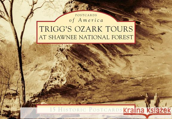 Trigg's Ozark Tours at Shawnee National Forest Todd Carr Janet Trigg Davis 9781467125758