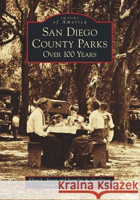 San Diego County Parks: Over 100 Years Ellen L. Sweet Jennifer A. Grahlman with Forewo Albrig 9781467125994