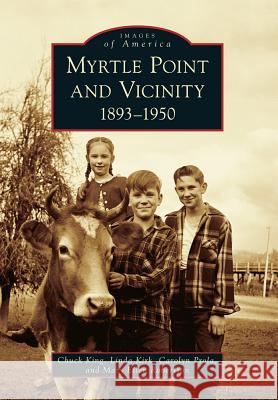 Myrtle Point and Vicinity, 1893-1950 Chuck King Linda Kirk Carolyn Prola 9781467130981 Arcadia Publishing (SC)