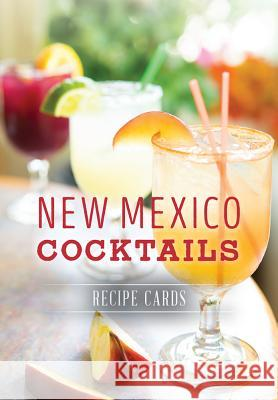 New Mexico Cocktails: Recipe Cards Greg Mays 9781467137485