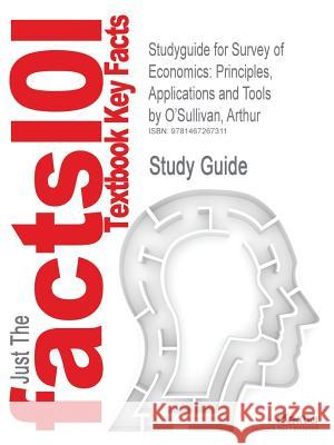 Studyguide for Survey of Economics: Principles, Applications and Tools by O'Sullivan, Arthur, ISBN 9780132556071 Arthur O'Sullivan 9781467267311
