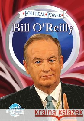 Political Power: Bill O'Reilly Jerome Maida 9781467519281 Bluewater Productions