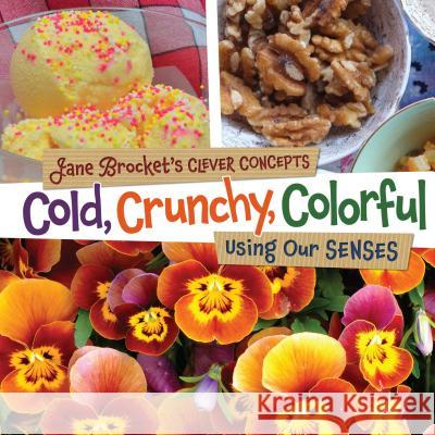 Cold, Crunchy, Colorful: Using Our Senses Jane Brocket 9781467702331