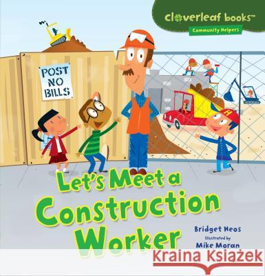 Let's Meet a Construction Worker Bridget Heos Mike Moran 9781467707992 Millbrook Press