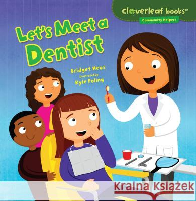 Let's Meet a Dentist Bridget Heos Kyle Poling 9781467708005 Millbrook Press