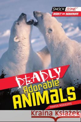Deadly Adorable Animals Nadia Higgins 9781467708883
