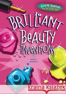 Brilliant Beauty Inventions Nadia Higgins 9781467710893