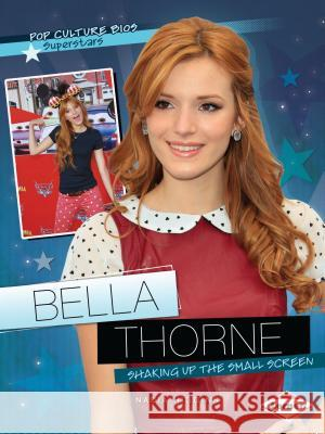 Bella Thorne: Shaking Up the Small Screen Nadia Higgins 9781467715492