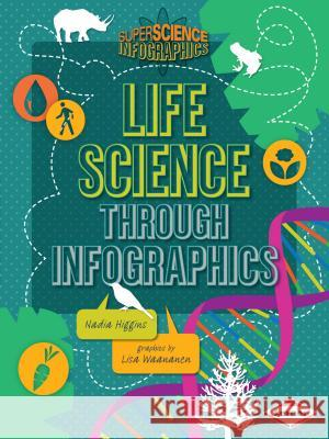 Life Science Through Infographics Nadia Higgins 9781467715928