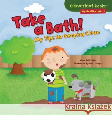 Take a Bath!: My Tips for Keeping Clean Gina Bellisario Holli Conger 9781467723961