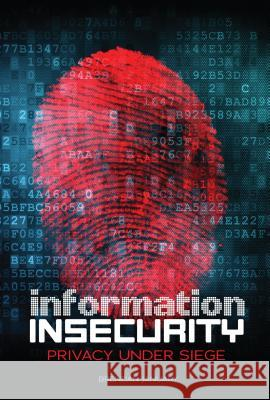 Information Insecurity: Privacy Under Siege Brendan January 9781467725170