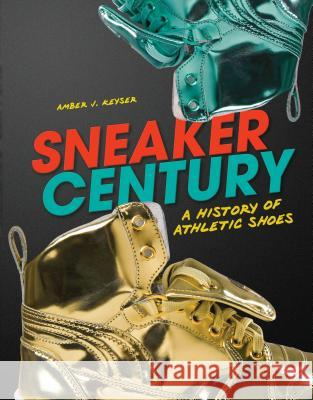 Sneaker Century: A History of Athletic Shoes Amber Keyser 9781467726405 Twenty-First Century Books (CT)