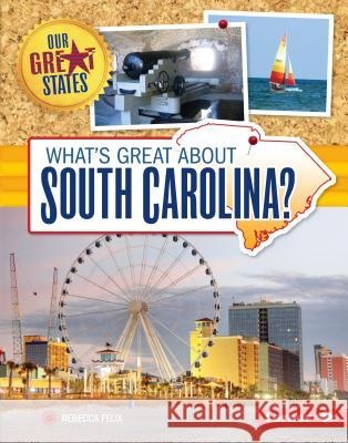 What's Great about South Carolina? Rebecca Felix 9781467738613