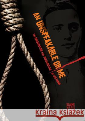An Unspeakable Crime: The Prosecution and Persecution of Leo Frank Elaine Marie Alphin 9781467746304