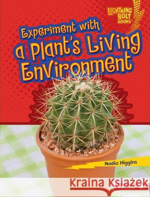 Experiment with a Plant's Living Environment Nadia Higgins 9781467757317