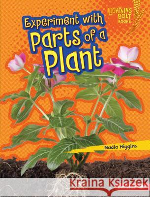 Experiment with Parts of a Plant Nadia Higgins 9781467757331