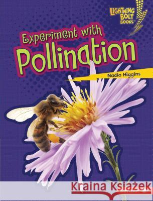 Experiment with Pollination Nadia Higgins 9781467757348